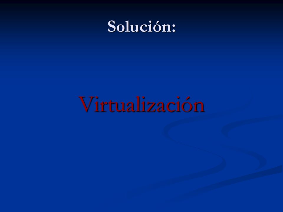 Solución: Virtualización