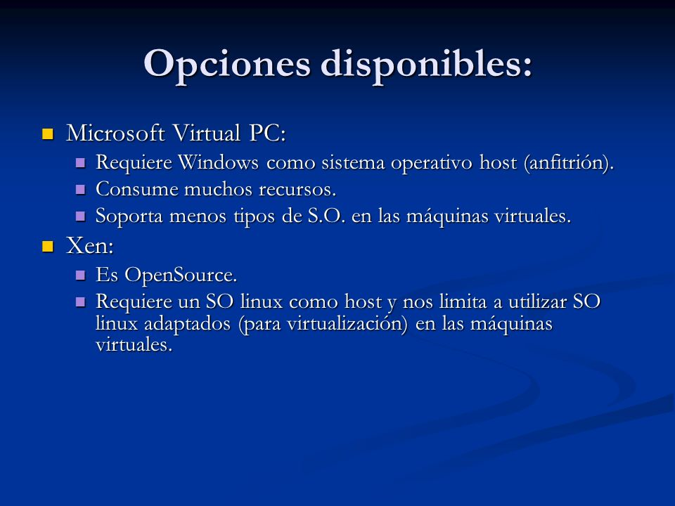 Opciones disponibles: Microsoft Virtual PC: Microsoft Virtual PC: Requiere Windows como sistema operativo host (anfitrión). Requiere Windows como sist