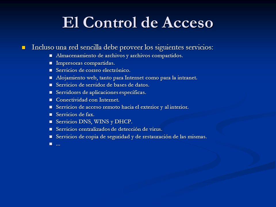 El Control de Acceso Incluso una red sencilla debe proveer los siguientes servicios: Incluso una red sencilla debe proveer los siguientes servicios: A