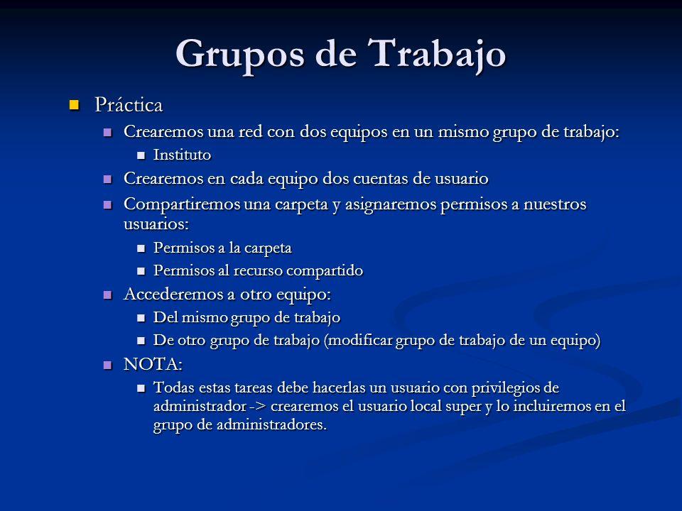 Práctica Práctica Crearemos una red con dos equipos en un mismo grupo de trabajo: Crearemos una red con dos equipos en un mismo grupo de trabajo: Inst