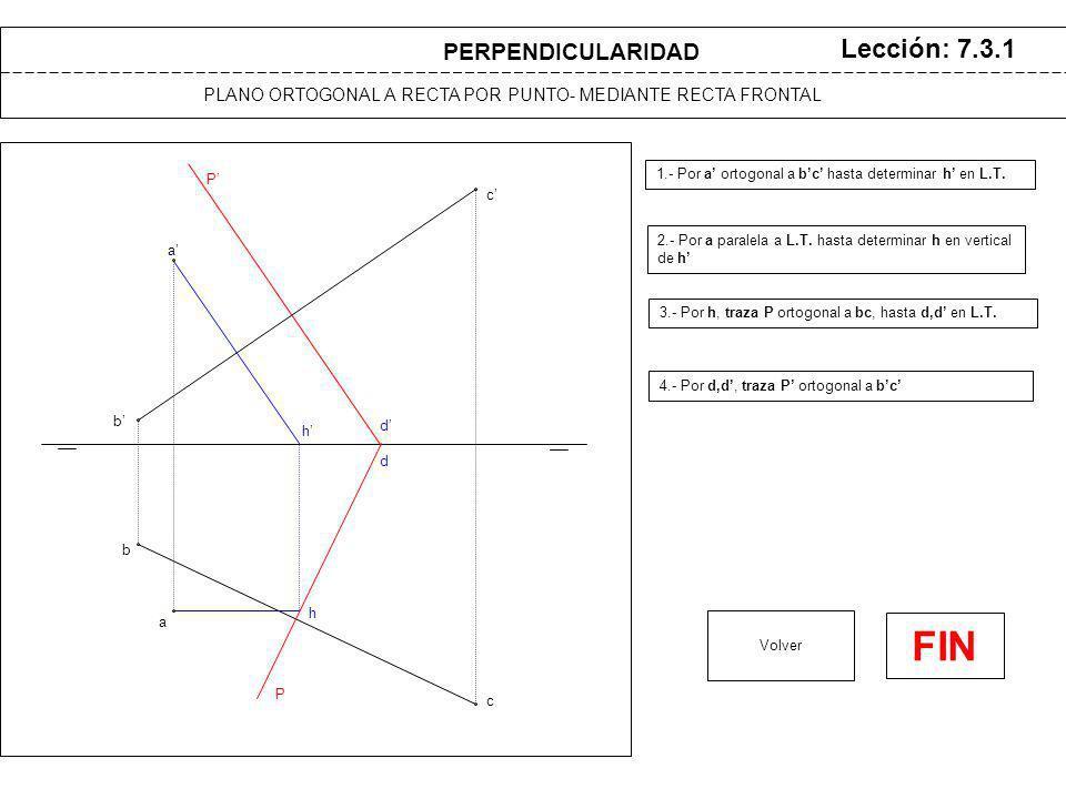 a a b b c c h h P P d d PLANO ORTOGONAL A RECTA POR PUNTO- MEDIANTE RECTA FRONTAL Lección: 7.3.1 1.- Por a ortogonal a bc hasta determinar h en L.T.