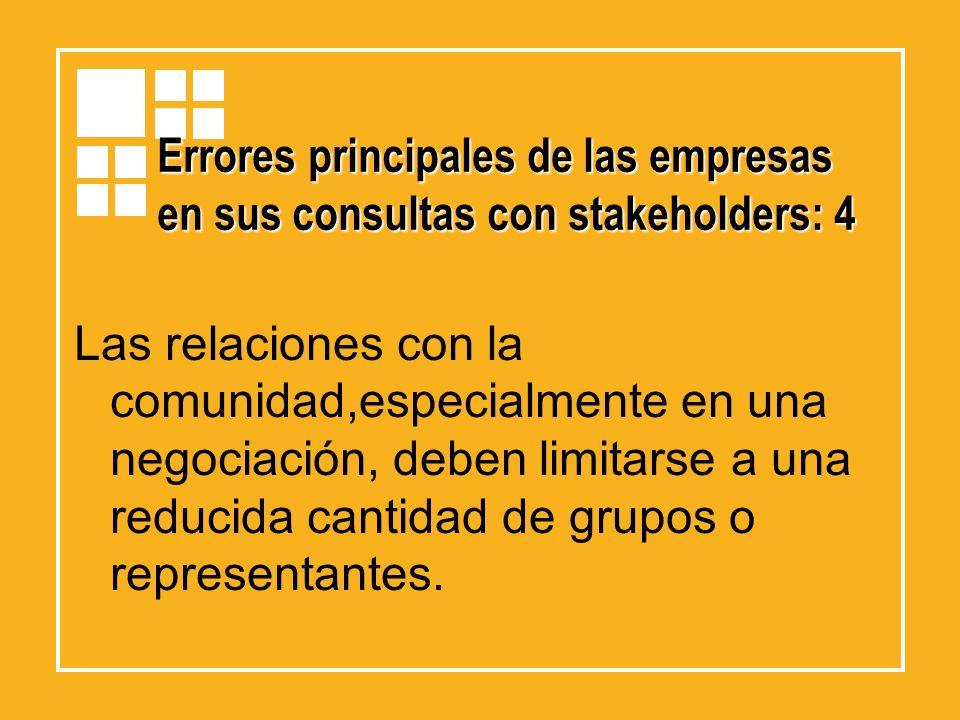 Errores principales de las empresas en sus consultas con stakeholders: 4 Las relaciones con la comunidad,especialmente en una negociación, deben limit
