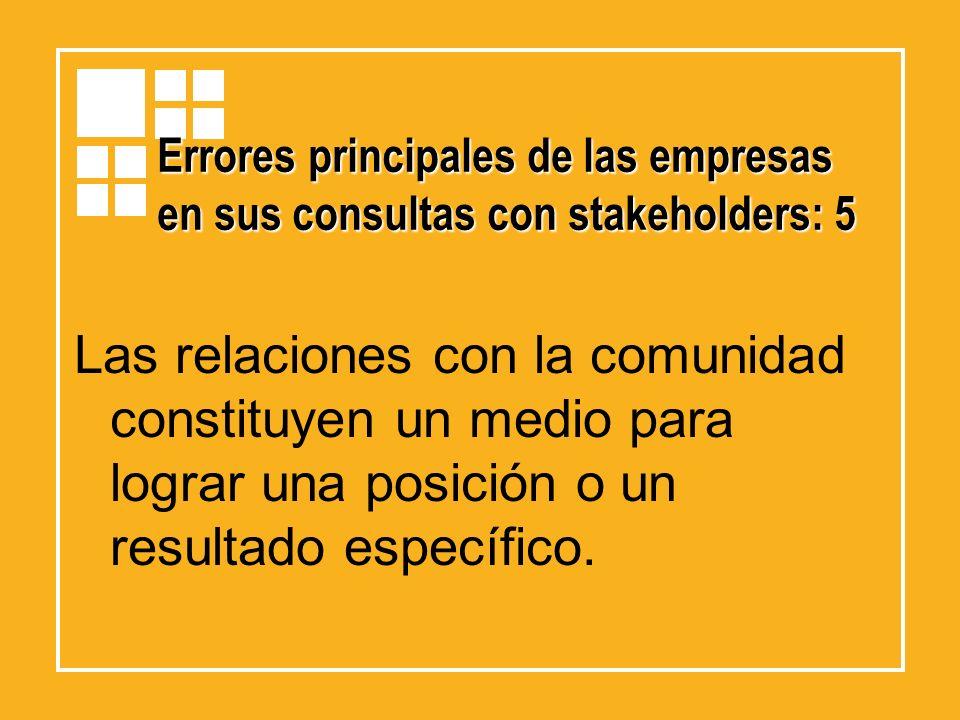 Errores principales de las empresas en sus consultas con stakeholders: 5 Las relaciones con la comunidad constituyen un medio para lograr una posición