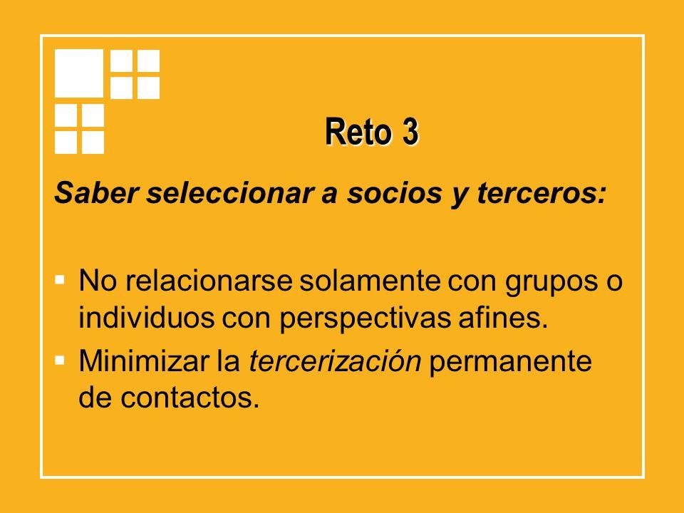 Reto 3 Saber seleccionar a socios y terceros: No relacionarse solamente con grupos o individuos con perspectivas afines. Minimizar la tercerización pe