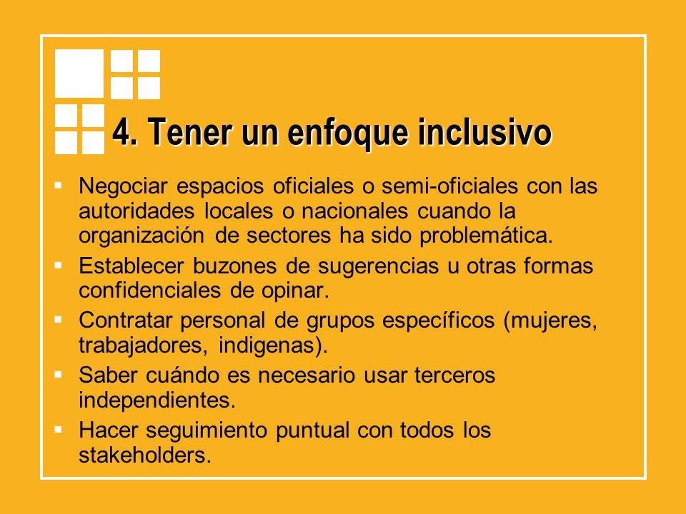 4. Tener un enfoque inclusivo Negociar espacios oficiales o semi-oficiales con las autoridades locales o nacionales cuando la organización de sectores