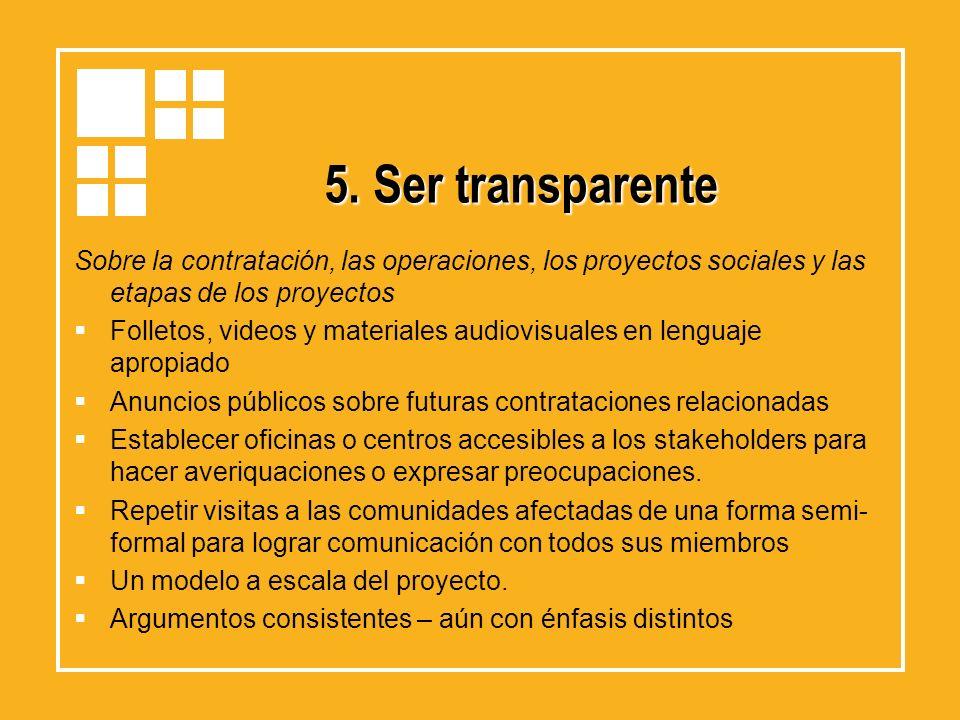 5. Ser transparente Sobre la contratación, las operaciones, los proyectos sociales y las etapas de los proyectos Folletos, videos y materiales audiovi