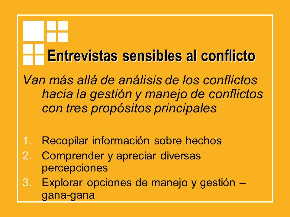 Entrevistas sensibles al conflicto Van más allá de análisis de los conflictos hacia la gestión y manejo de conflictos con tres propósitos principales