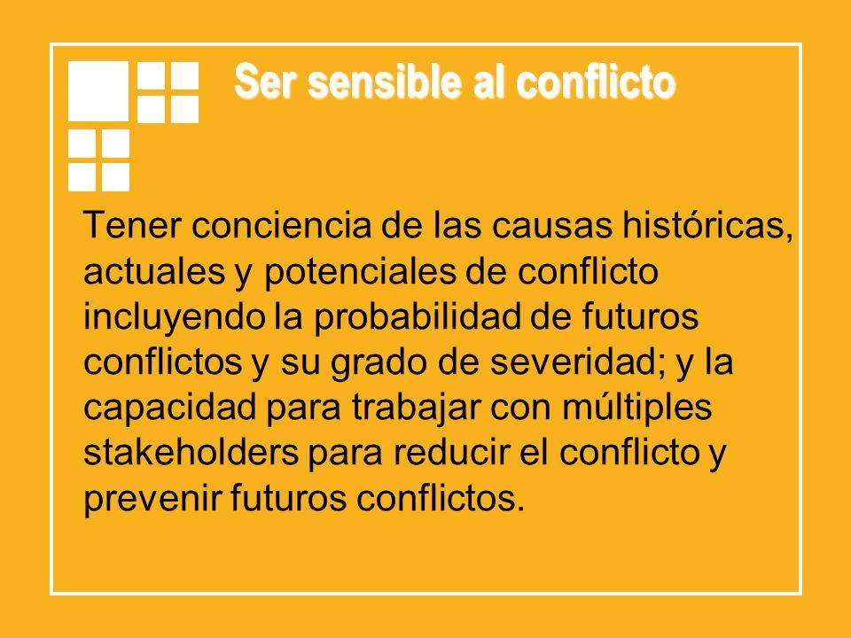 Ser sensible al conflicto Tener conciencia de las causas históricas, actuales y potenciales de conflicto incluyendo la probabilidad de futuros conflic