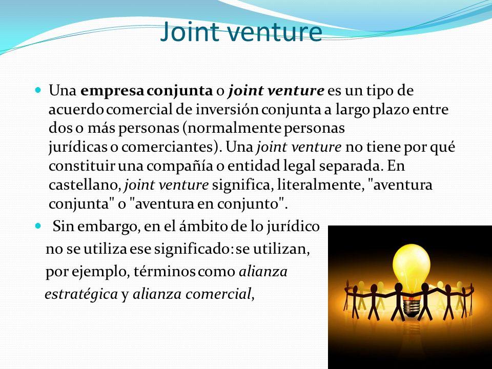 Joint venture Una empresa conjunta o joint venture es un tipo de acuerdo comercial de inversión conjunta a largo plazo entre dos o más personas (norma