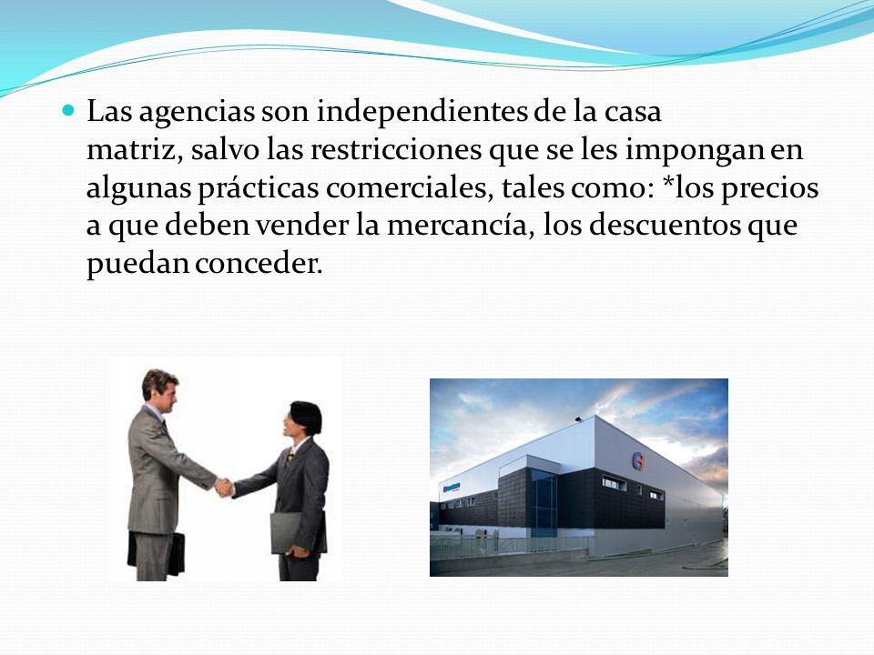 Las agencias son independientes de la casa matriz, salvo las restricciones que se les impongan en algunas prácticas comerciales, tales como: *los prec