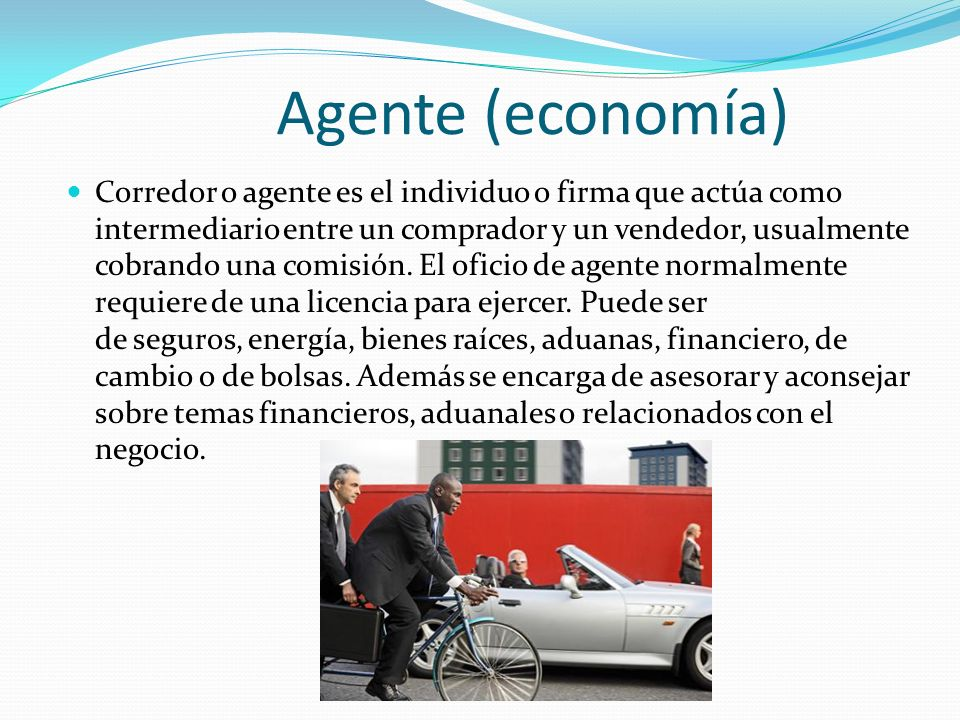 Agente (economía) Corredor o agente es el individuo o firma que actúa como intermediario entre un comprador y un vendedor, usualmente cobrando una com