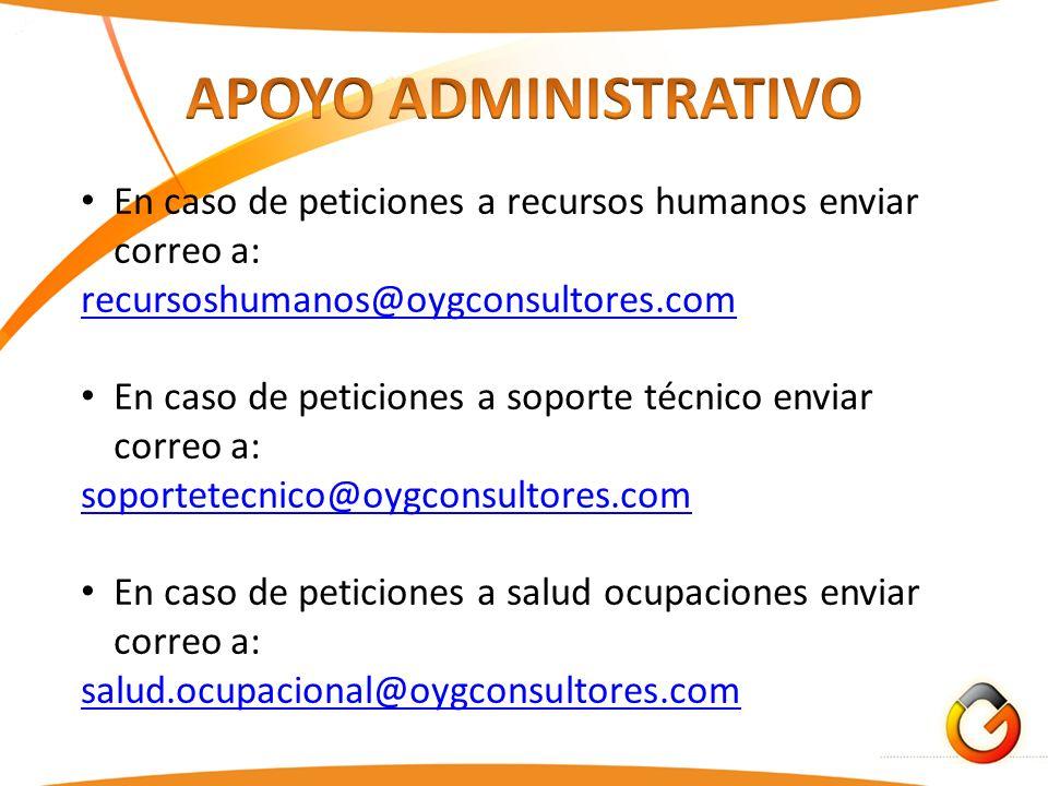 En caso de peticiones a recursos humanos enviar correo a: recursoshumanos@oygconsultores.com En caso de peticiones a soporte técnico enviar correo a: