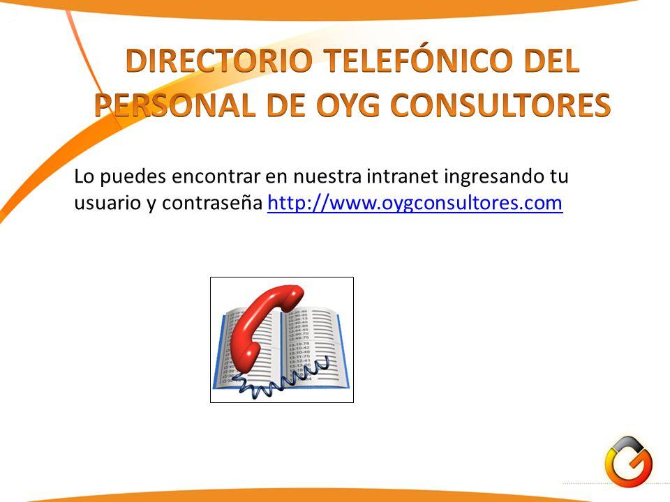 Lo puedes encontrar en nuestra intranet ingresando tu usuario y contraseña http://www.oygconsultores.comhttp://www.oygconsultores.com