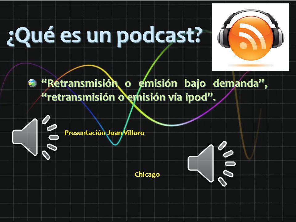 ¿Qué es un podcast? Retransmisión o emisión bajo demanda, retransmisión o emisión vía ipod. Presentación Juan Villoro Chicago