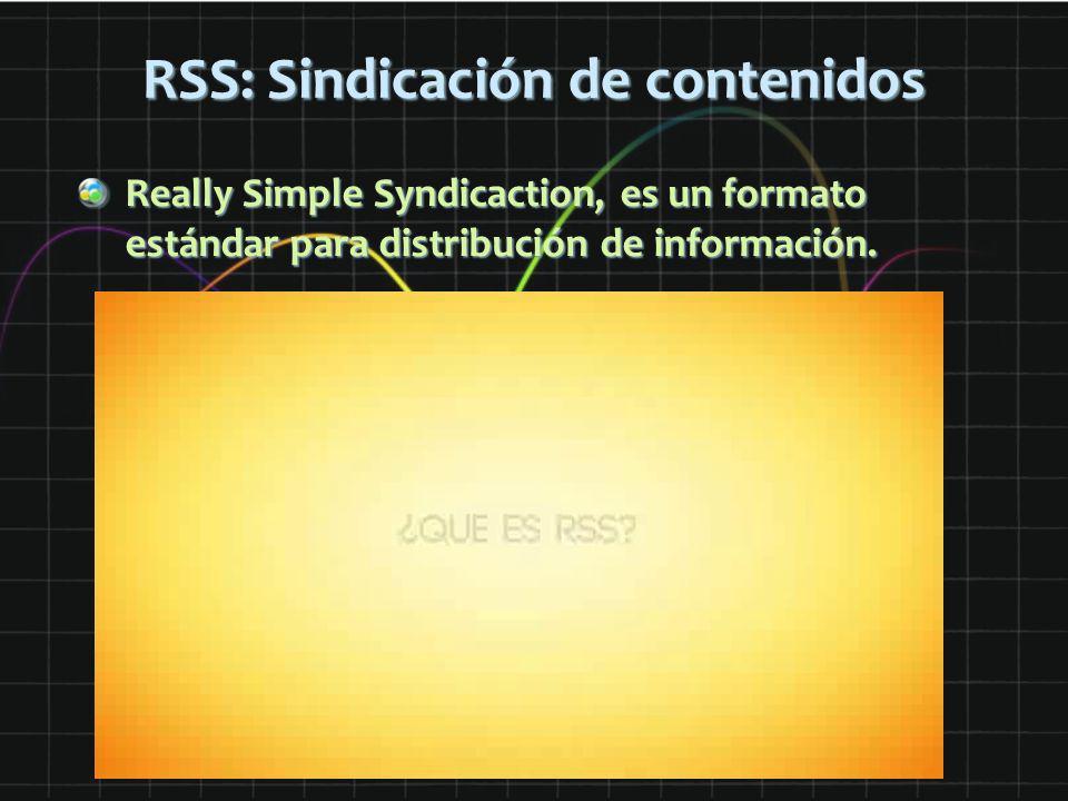 RSS: Sindicación de contenidos Really Simple Syndicaction, es un formato estándar para distribución de información.