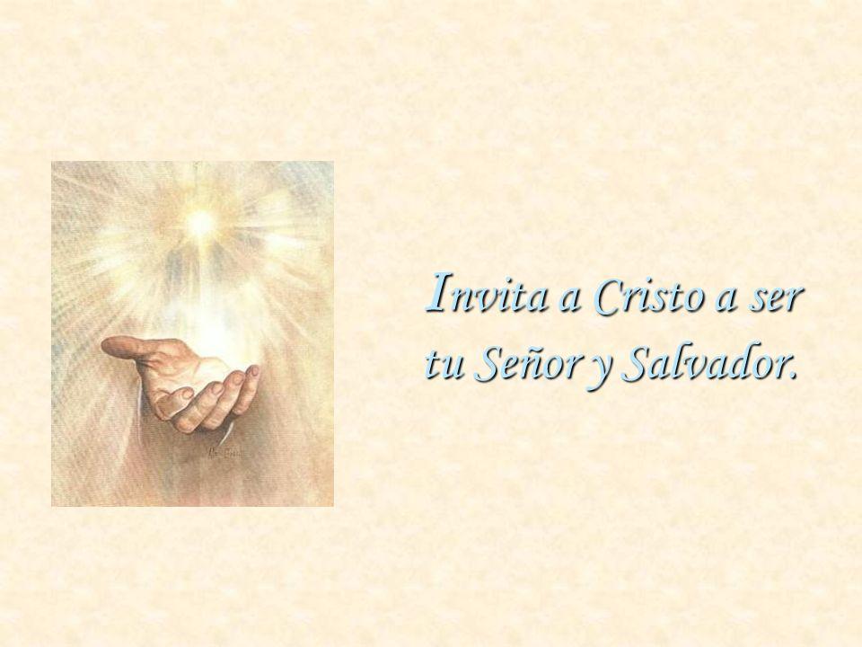 I nvita a Cristo a ser tu Señor y Salvador.