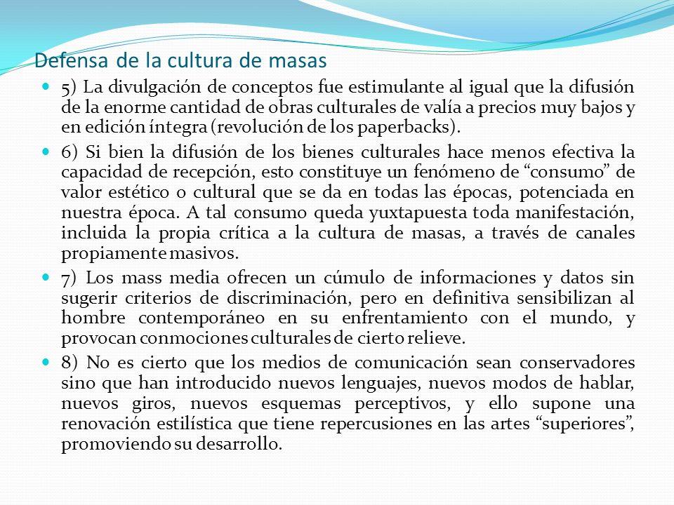 Defensa de la cultura de masas 5) La divulgación de conceptos fue estimulante al igual que la difusión de la enorme cantidad de obras culturales de va