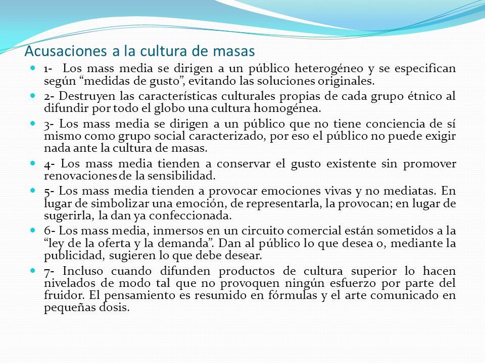 Acusaciones a la cultura de masas 1- Los mass media se dirigen a un público heterogéneo y se especifican según medidas de gusto, evitando las solucion