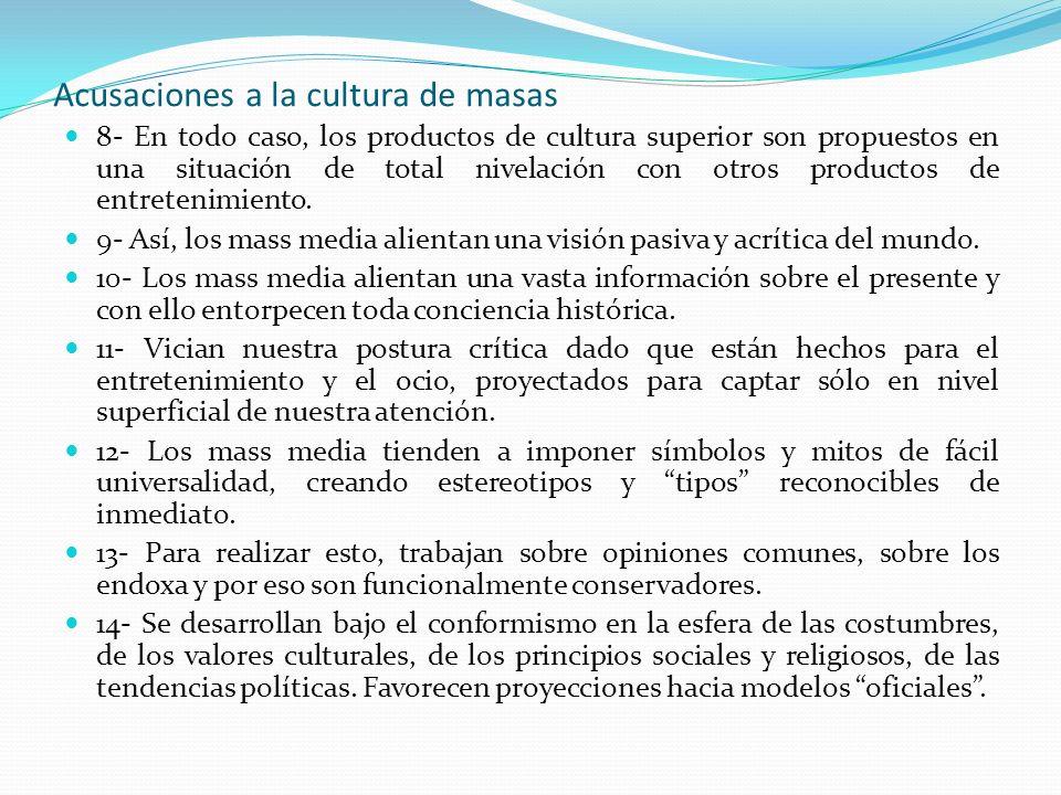 Acusaciones a la cultura de masas 8- En todo caso, los productos de cultura superior son propuestos en una situación de total nivelación con otros pro