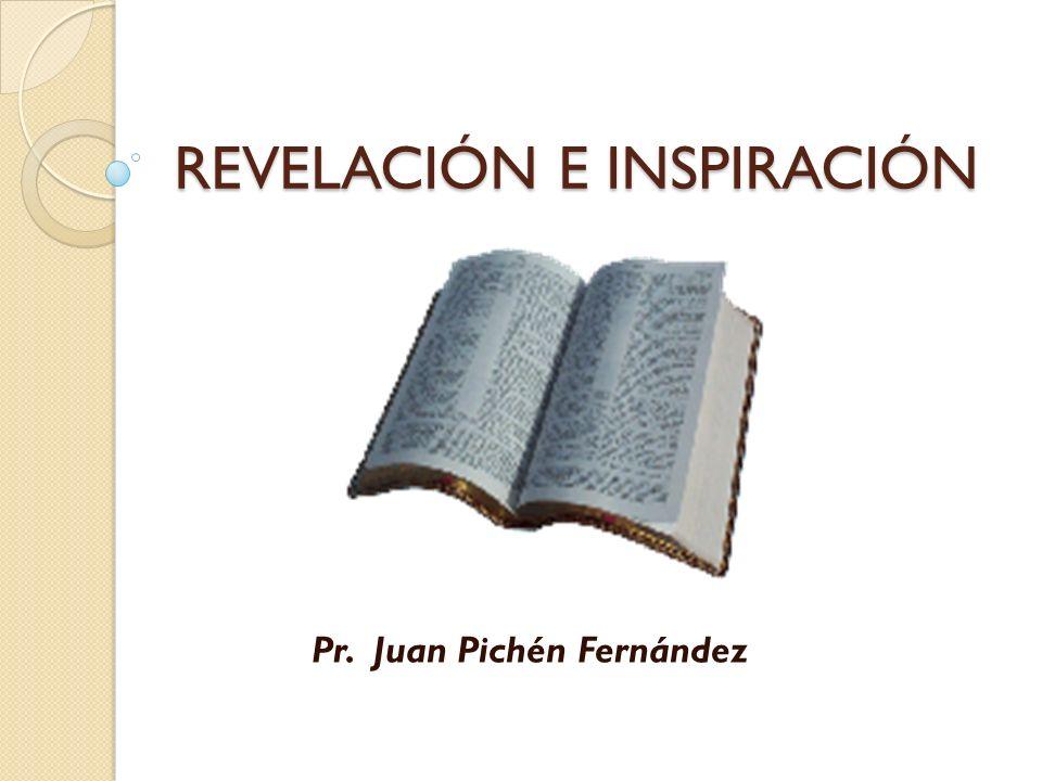 REVELACIÓN E INSPIRACIÓN Pr. Juan Pichén Fernández