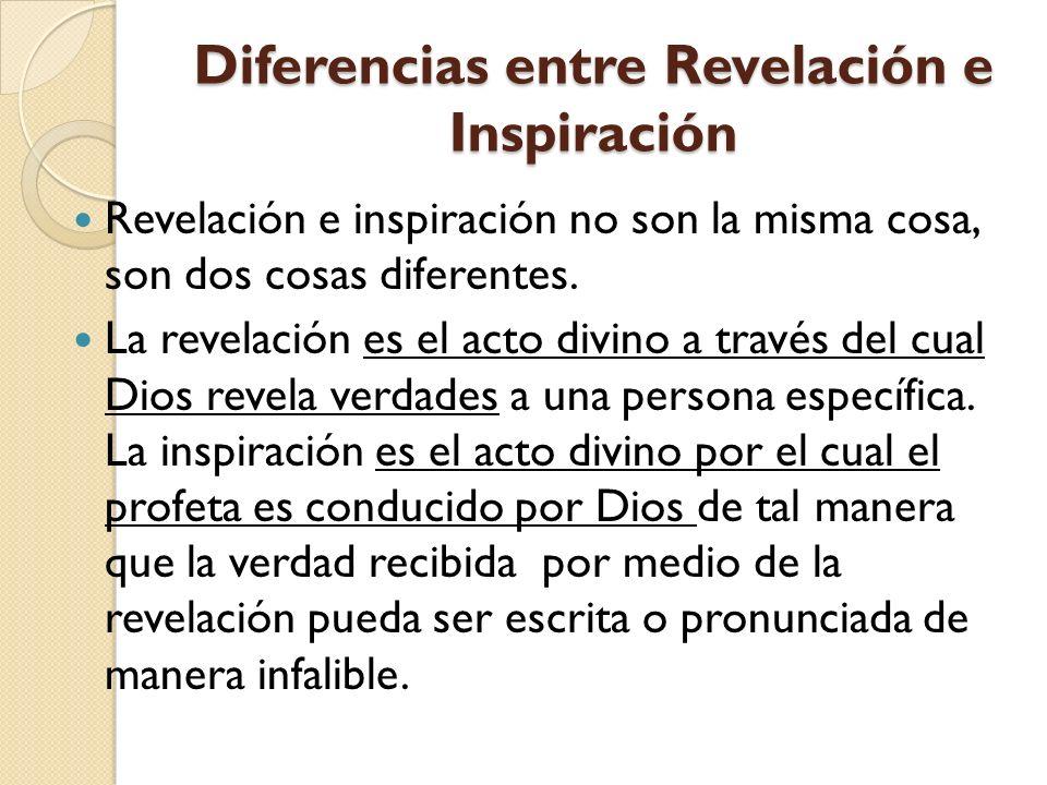 Diferencias entre Revelación e Inspiración Revelación e inspiración no son la misma cosa, son dos cosas diferentes.