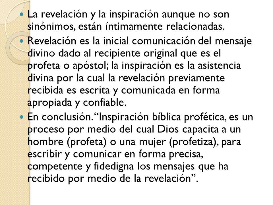 La revelación y la inspiración aunque no son sinónimos, están íntimamente relacionadas.
