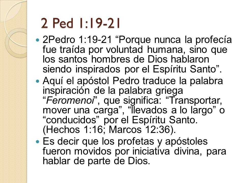 2 Ped 1:19-21 2Pedro 1:19-21 Porque nunca la profecía fue traída por voluntad humana, sino que los santos hombres de Dios hablaron siendo inspirados por el Espíritu Santo.