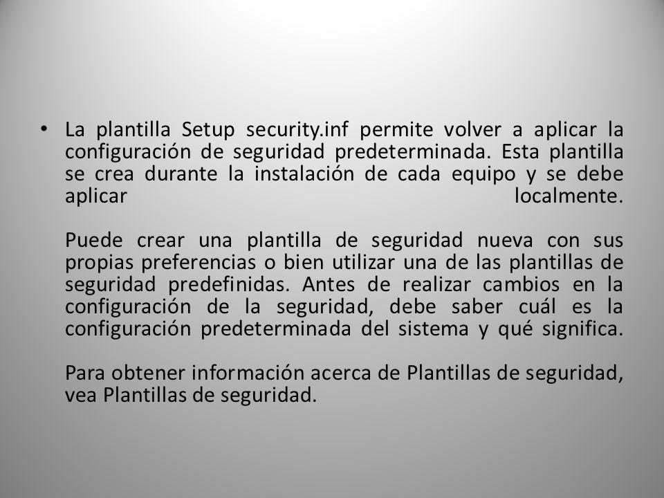 La plantilla Setup security.inf permite volver a aplicar la configuración de seguridad predeterminada.