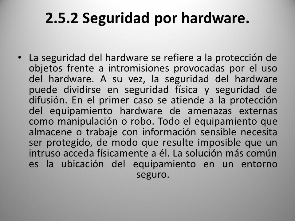 2.5.2 Seguridad por hardware.