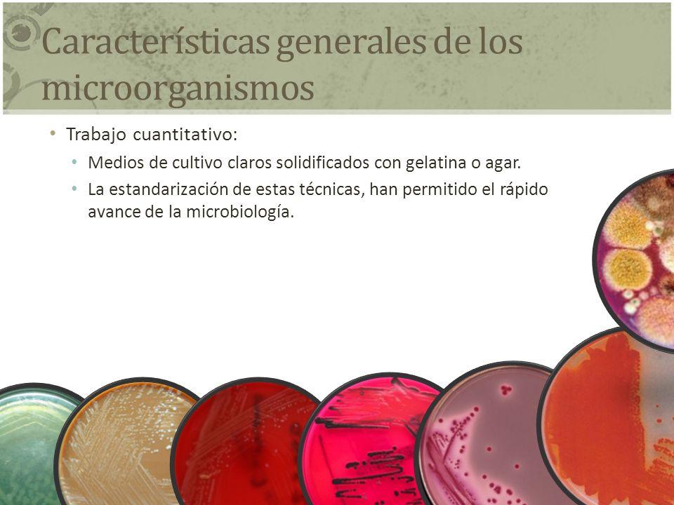 Características generales de los microorganismos Trabajo cuantitativo: Medios de cultivo claros solidificados con gelatina o agar. La estandarización