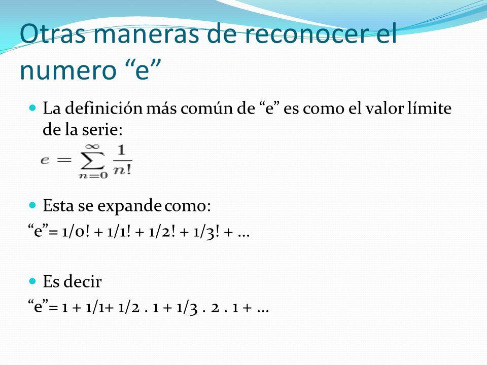 La definición más común de e es como el valor límite de la serie: Esta se expande como: e= 1/0.