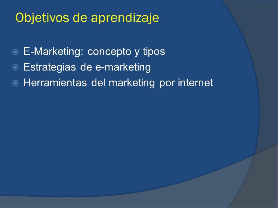 Objetivos de aprendizaje E-Marketing: concepto y tipos Estrategias de e-marketing Herramientas del marketing por internet