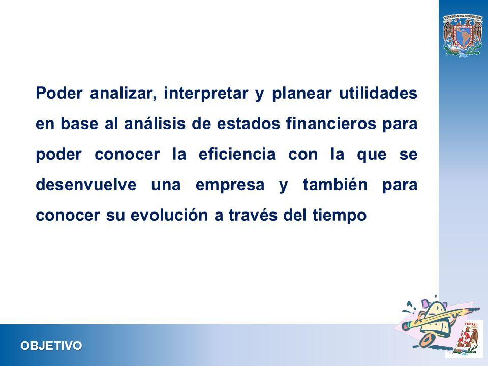 Poder analizar, interpretar y planear utilidades en base al análisis de estados financieros para poder conocer la eficiencia con la que se desenvuelve