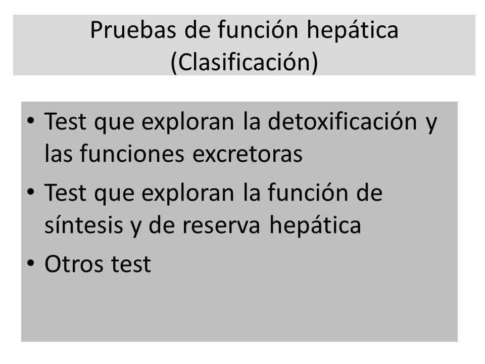 Pruebas de función hepática (Clasificación) Test que exploran la detoxificación y las funciones excretoras Test que exploran la función de síntesis y