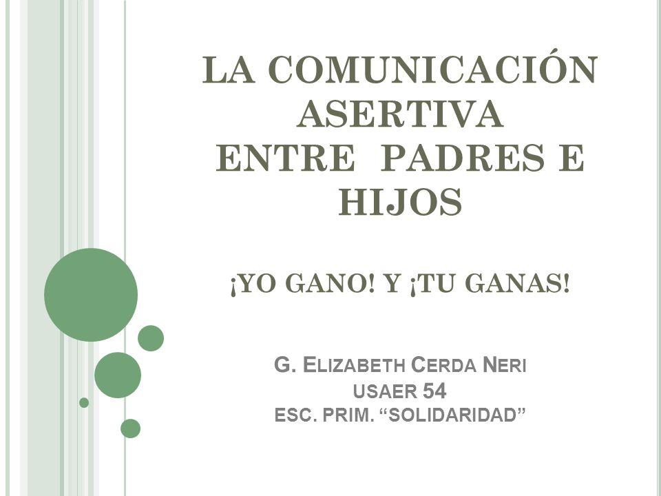LA COMUNICACIÓN ASERTIVA ENTRE PADRES E HIJOS ¡YO GANO.