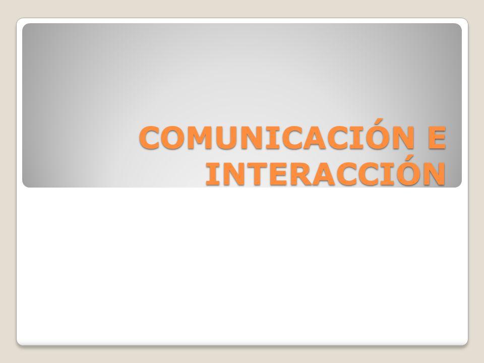 COMUNICACIÓN E INTERACCIÓN