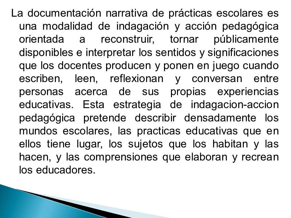 La documentación narrativa de prácticas escolares es una modalidad de indagación y acción pedagógica orientada a reconstruir, tornar públicamente disp