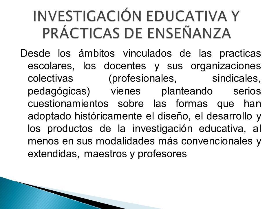 Desde los ámbitos vinculados de las practicas escolares, los docentes y sus organizaciones colectivas (profesionales, sindicales, pedagógicas) vienes