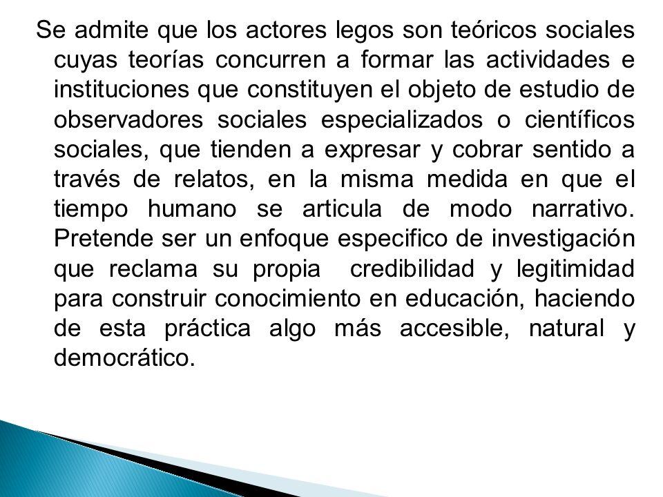 Se admite que los actores legos son teóricos sociales cuyas teorías concurren a formar las actividades e instituciones que constituyen el objeto de es