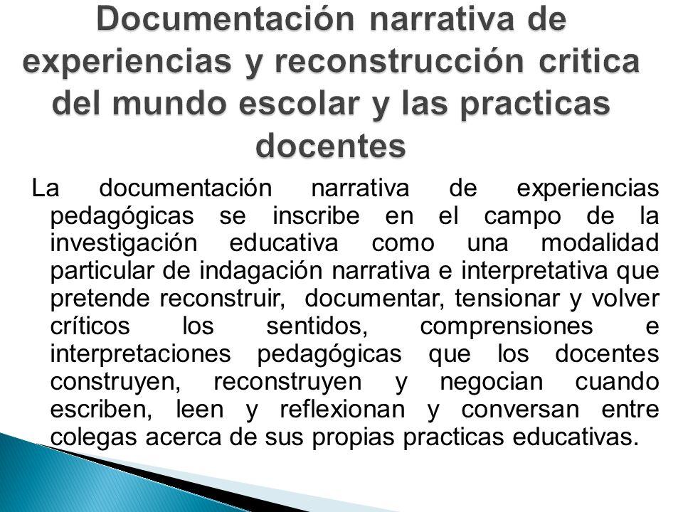 La documentación narrativa de experiencias pedagógicas se inscribe en el campo de la investigación educativa como una modalidad particular de indagaci