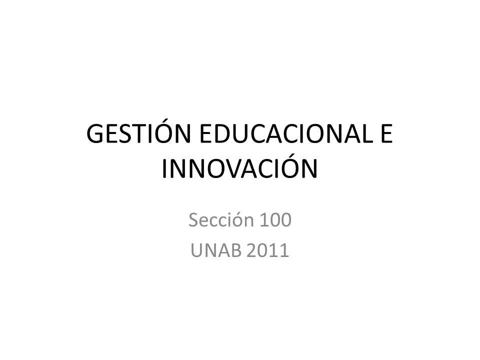 GESTIÓN EDUCACIONAL E INNOVACIÓN Sección 100 UNAB 2011