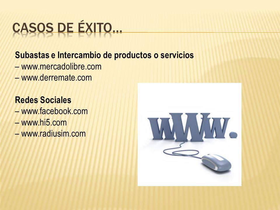 Subastas e Intercambio de productos o servicios – www.mercadolibre.com – www.derremate.com Redes Sociales – www.facebook.com – www.hi5.com – www.radiusim.com