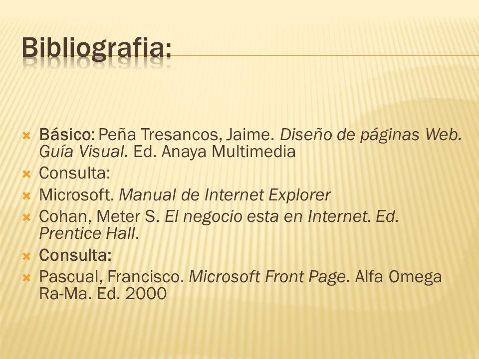 Básico: Peña Tresancos, Jaime. Diseño de páginas Web. Guía Visual. Ed. Anaya Multimedia Consulta: Microsoft. Manual de Internet Explorer Cohan, Meter