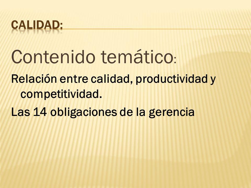 Contenido temático : Relación entre calidad, productividad y competitividad. Las 14 obligaciones de la gerencia