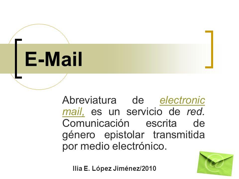 E-Mail Abreviatura de electronic mail, es un servicio de red. Comunicación escrita de género epistolar transmitida por medio electrónico.electronic ma