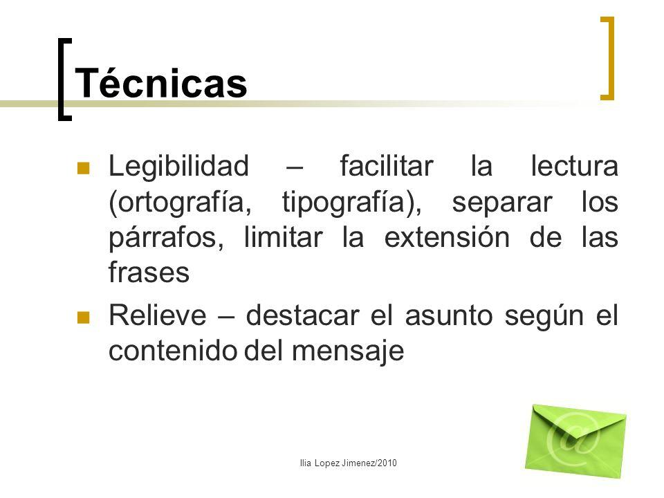 Técnicas Legibilidad – facilitar la lectura (ortografía, tipografía), separar los párrafos, limitar la extensión de las frases Relieve – destacar el a