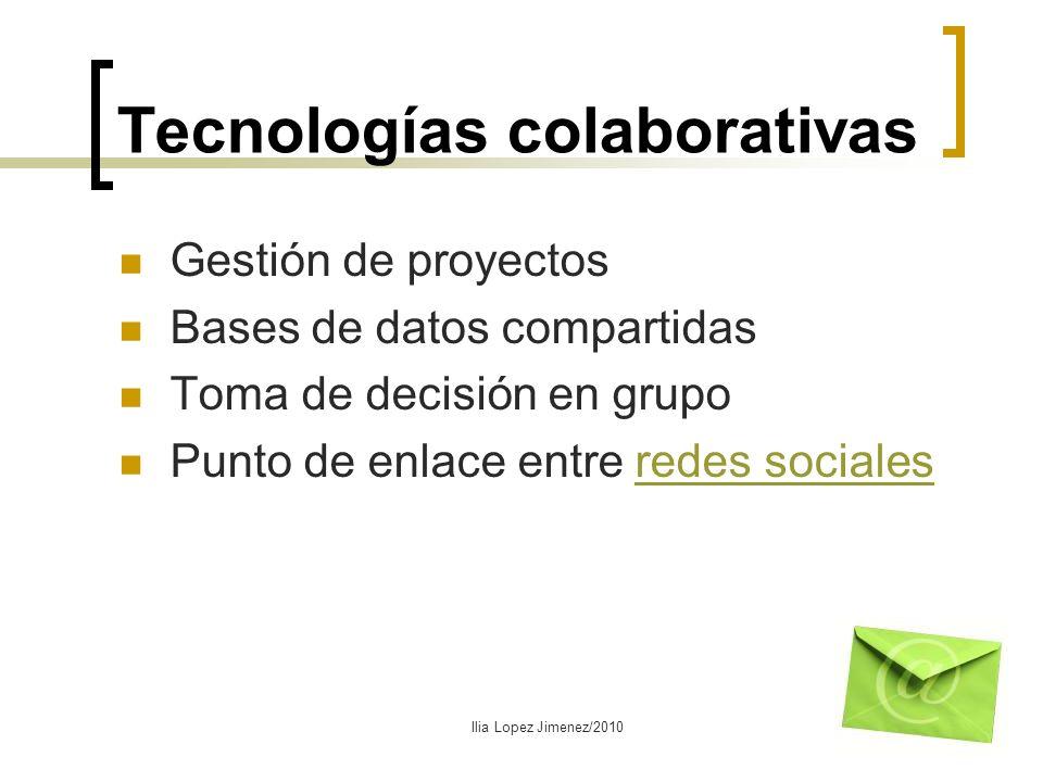Tecnologías colaborativas Gestión de proyectos Bases de datos compartidas Toma de decisión en grupo Punto de enlace entre redes socialesredes sociales