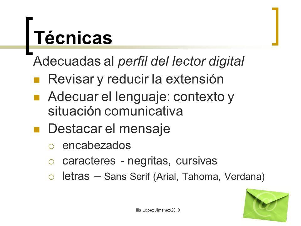 Técnicas Adecuadas al perfil del lector digital Revisar y reducir la extensión Adecuar el lenguaje: contexto y situación comunicativa Destacar el mens
