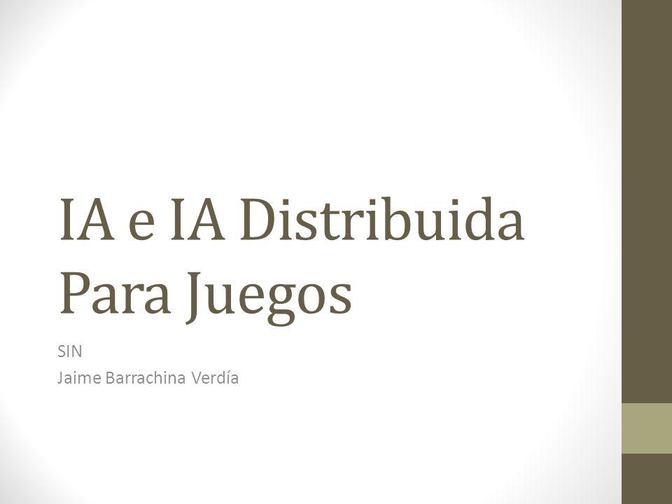 IA e IA Distribuida Para Juegos SIN Jaime Barrachina Verdía