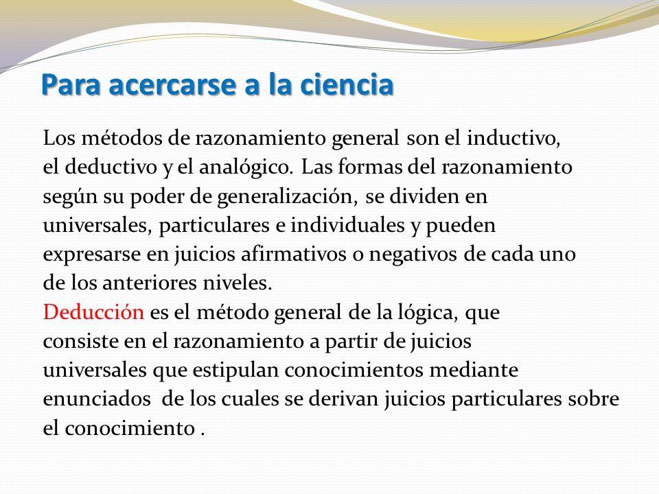 Para acercarse a la ciencia Los métodos de razonamiento general son el inductivo, el deductivo y el analógico.
